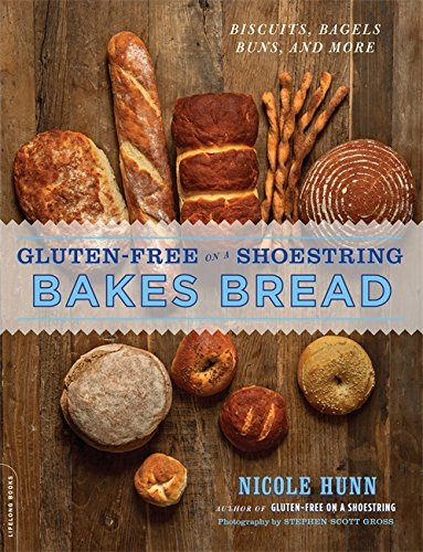 Gluten-Free on a Shoestring Bakes Bread: (Biscuits, Bagels, Buns, and More) by Nicole Hunn
