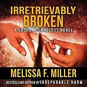 Irretrievably Broken: Sasha McCandless, Book 3 | Melissa F. Miller