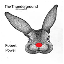 The Thunderground: A Christmas Tale Audiobook by Robert Powell Narrated by Ian Robert Powell