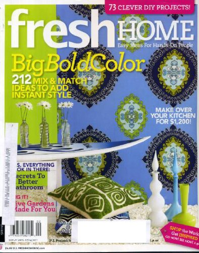 Fresh Home Spring 2011 Big Bold Color - 212 Mix & Match Ideas, Kitchen Makeover for $1200, Secrets to a Better Bedroom, Five Gardens Made for You, 73 Clever DIY Do It Yourself Projects