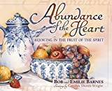 img - for Abundance of the Heart: Rejoicing in the Fruit of the Spirit book / textbook / text book