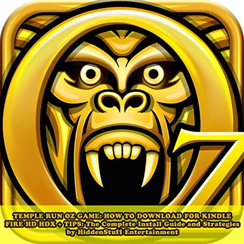 Temple Run Oz Game: How to Download for Kindle Fire Hd Hdx + Tips: The Complete Install Guide and Strategies: Works on All Devices!