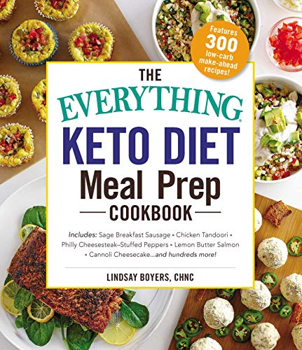 The Everything Keto Diet Meal Prep Cookbook: Includes: Sage Breakfast Sausage, Chicken Tandoori, Philly Cheesesteak-Stuffed Peppers, Lemon Butter Salmon, Cannoli Cheesecake...and Hundreds More!
