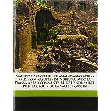 Madhyamakavrttih. Mlamadhyamakakriks (Mdhyamikasutrs) de Ngrjuna, avec la Prasannapad commentaire de Candrakirti. Pub. par Louis de la Vallée Poussin Volume 1 (Sanskrit Edition)