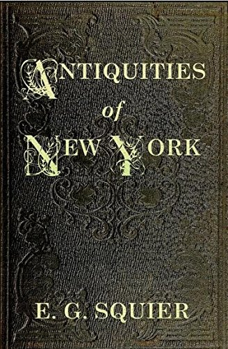 Antiquities of the State of New York - Being the Results of Extensive Original Surveys and Explorations, with a Supplement on the Antiquities of the West; Illustrated by Fourteen Quarto Plates and Eighty Engravings on Wood pdf epub