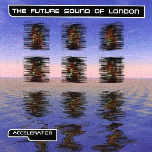 Accelerator - The Future Sound of London