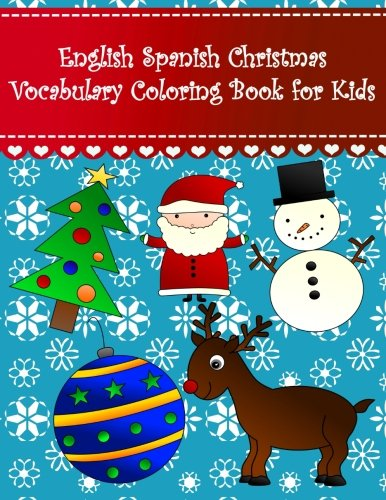 English Spanish Christmas Vocabulary Coloring Book for Kids: English Spanish christmas language learning coloring book Large pictures with santa holly ... Books For Kids) (Volume 13) (Spanish Edition) (Christmas Activities Spanish)