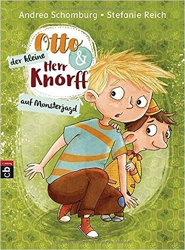 Otto Und Der Kleine Herr Knorff   Auf Monsterjagd Die Otto Und Der Kleine  Herr Knorff Reihe, Band 2: Amazon.de: Andrea Schomburg, Stefanie Reich:  Bücher