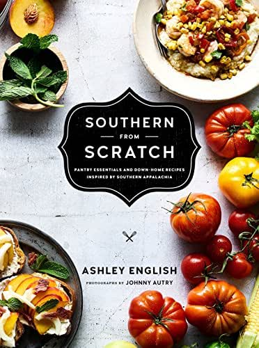 Southern from Scratch: Pantry Essentials and Down-Home Recipes