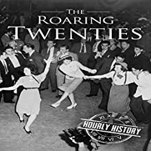 The Roaring Twenties: A History from Beginning to End Audiobook by Hourly History Narrated by Sean Tivenan