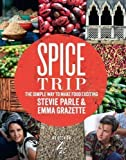 Spice Trip: The Simple Way to Make Food Exciting by Parle, Stevie, Grazette, Emma on 25/10/2012 unknown edition