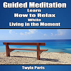 Guided Meditation: Learn How to Relax While Living in the Moment Speech