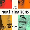 The Mortifications: A Novel Audiobook by Derek Palacio Narrated by William DeMeritt