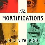 The Mortifications: A Novel | Derek Palacio