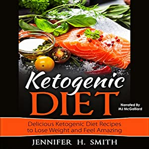 Ketogenic Diet: Delicious Ketogenic Diet Recipes to Lose Weight and Feel Amazing Audiobook