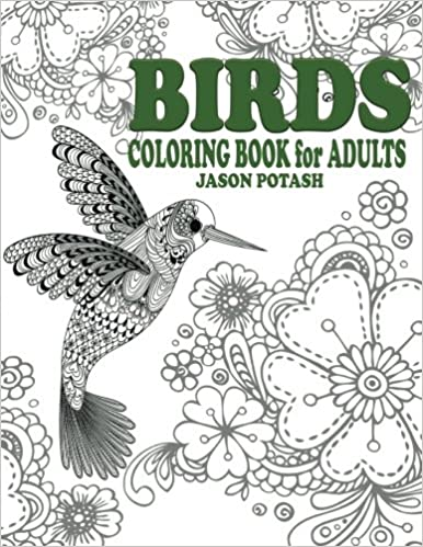 Amazon com birds coloring book for adults the stress relieving adult coloring pages 9781519431998 jason potash books