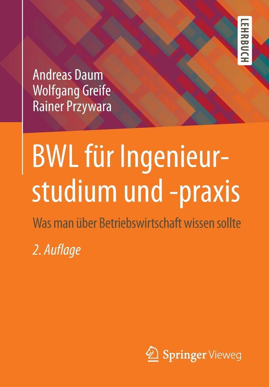 BWL für Ingenieurstudium und -praxis Taschenbuch – 9. April 2014 Andreas Daum Springer Vieweg 3658053615 Science/Mathematics