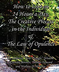 How to Live on 24 Hours a Day, The Creative Process in the Individual & The Law of Opulence: The Collected