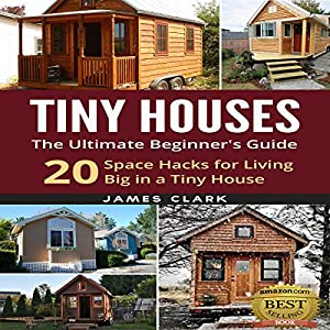 Tiny Houses: The Ultimate Beginner's Guide! Audiobook