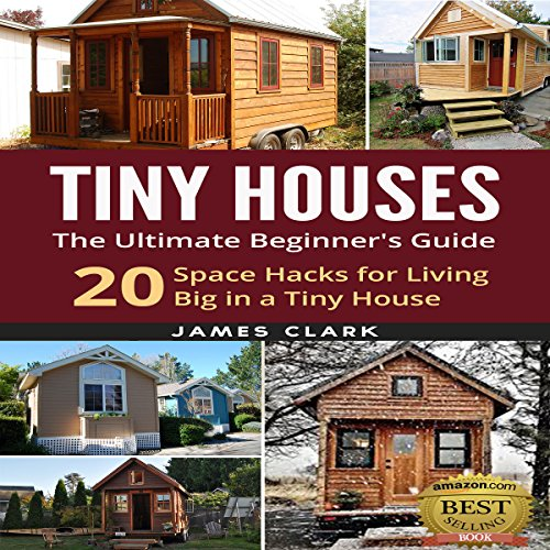 Pdf Home Tiny Houses: The Ultimate Beginner's Guide!: 20 Space Hacks for Living Big in Your Tiny House