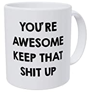 A Mug To Keep – You're Awesome Keep Up The Good Work - 11 Ounces Gift Coffee Mug – Funny Inspirational And Motivational