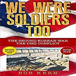 We Were Soldiers Too: The Second Korean War; The DMZ Conflict | Bob Kern