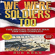 We Were Soldiers Too: The Second Korean War; The DMZ Conflict Audiobook by Bob Kern Narrated by Wayne F Perkins