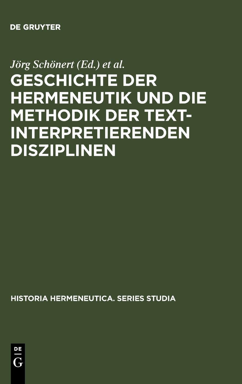 Read Online Geschichte der Hermeneutik und die Methodik der textinterpretierenden Disziplinen (Historia Hermeneutica Series Studia) (German Edition) ebook