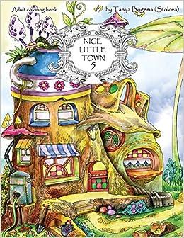 Nice Little Town Adult Coloring Book Stress Relieving Coloring Pages Coloring Book For Relaxation Amazon De Bogema Stolova Tatiana Fremdsprachige Bucher