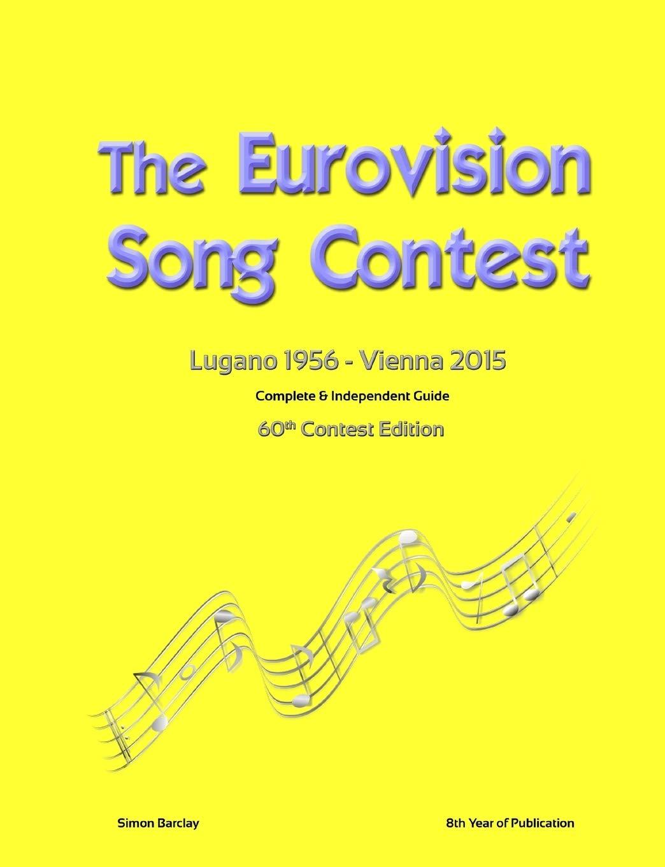 The Complete & Independent Guide to the Eurovision Song Contest 2015: Amazon.es: Barclay, Simon: Libros en idiomas extranjeros