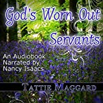 God's Worn Out Servants | Tattie Maggard