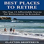 Best Places to Retire: The Top 15 Affordable Towns for Retirement in Ecuador | Clayton Geoffreys