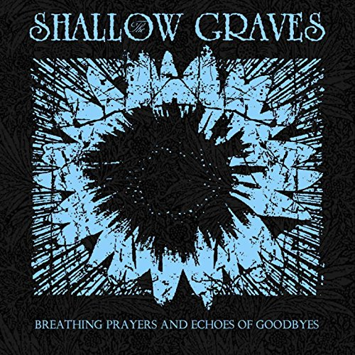 The Shallow Graves - Breathing Prayers And Echoes Of Goodbye (2017) [WEB FLAC] Download