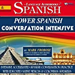 Power Spanish Conversation Intensive: 4 Hours of Accelerated Spanish Conversation Training (English and Spanish Edition)   Mark Frobose