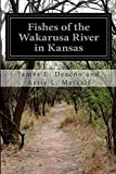 Fishes of the Wakarusa River in Kansas, James E. Deacon and Artie L. Metcalf, 1500194034