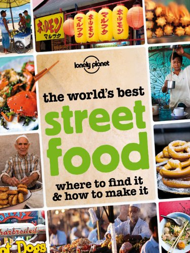 The World's Best Street Food: Where to Find it & How to Make it (Lonely Planet) (Best Thai Street Food)