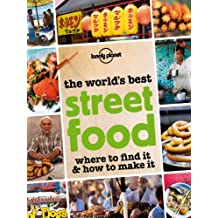 The World's Best Street Food: Where to Find it & How to Make it (Lonely Planet)