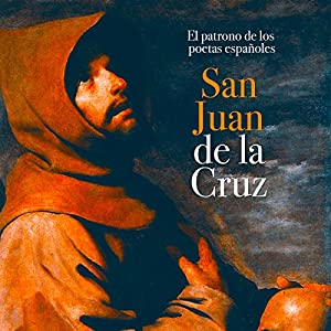 San Juan de la Cruz: El patrono de los poetas españoles [Saint John of the Cross: The Patron of Spanish Poets] Audiobook