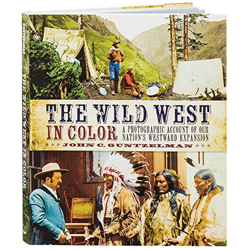 (The Wild West in Color: A Photographic Account of our Nation's Westward Expansion)