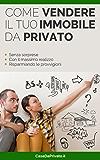 Come vendere il tuo immobile da Privato: Senza sorprese, con il massimo realizzo, risparmiando le provvigioni.