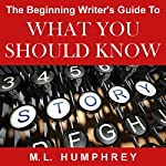 The Beginning Writer's Guide to What You Should Know | M. L. Humphrey