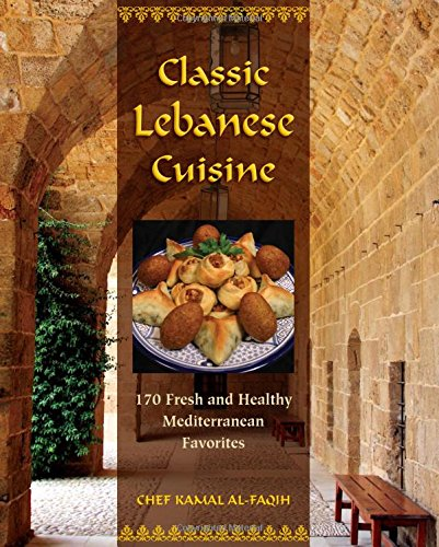 Classic Lebanese Cuisine: 170 Fresh And Healthy Mediterranean Favorites by Kamal Al-Faqih