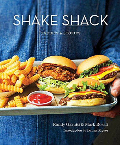 Shake Shack: Recipes & Stories by Randy Garutti, Mark Rosati, Dorothy Kalins