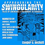 Approaching the Swingularity: Tales of Swinging & Polyamory in Paradise | Cooper S. Beckett