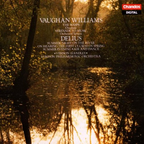 Vaughan Williams: The Wasps Overture / Serenade to Music  Delius: Summer Night On the River / On Hearing the First  Cuckoo in Spring / Summer Evening / Air And Dance (Summer In The Dancing)