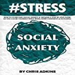 #STRESS: How to Overcome Social Anxiety and Shyness: A Step-by-Step Guide so You Can Be Yourself While Being More Confident and Outgoing | Chris Adkins