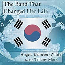 The Band That Changed Her Life: An Andventure in Kpop, Book I Audiobook by Angela Kamerer-White Narrated by Tiffany Marz