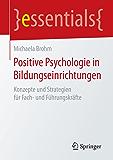 Positive Psychologie in Bildungseinrichtungen: Konzepte und Strategien für Fach- und Führungskräfte (essentials)