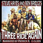 Three Ride Again: Three Guns West, Book 2 | Steve Hayes, Ben Bridges