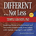 Different...Not Less: Inspiring Stories of Achievement and Successful Employment from Adults with Autism, Asperger's, and ADHD Audiobook by Temple Grandin Narrated by Colleen Patrick